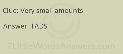 Very Small Amounts 7 Little Words 7littlewordsanswers Com